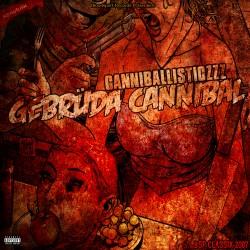 Gebrüda Cannibal -Canniballisticzzz (Neuauflage)