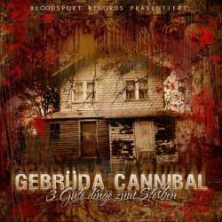 Gebrüda Cannibal - 3 gute Dinge zum Sterben